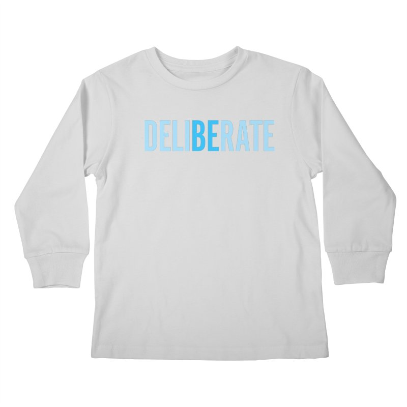 Be Deliberate Kids Longsleeve T-Shirt by bedeliberate's Artist Shop
