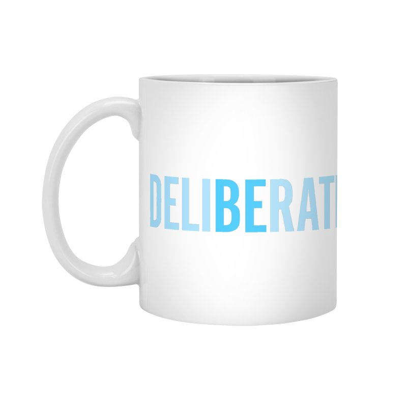 Be Deliberate Accessories Standard Mug by bedeliberate's Artist Shop