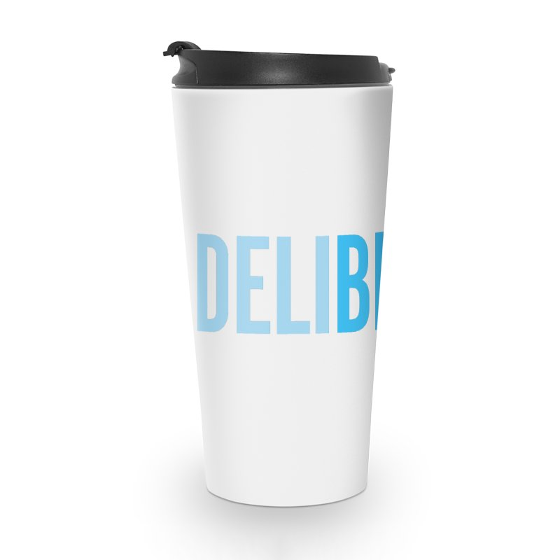Be Deliberate Accessories Travel Mug by bedeliberate's Artist Shop