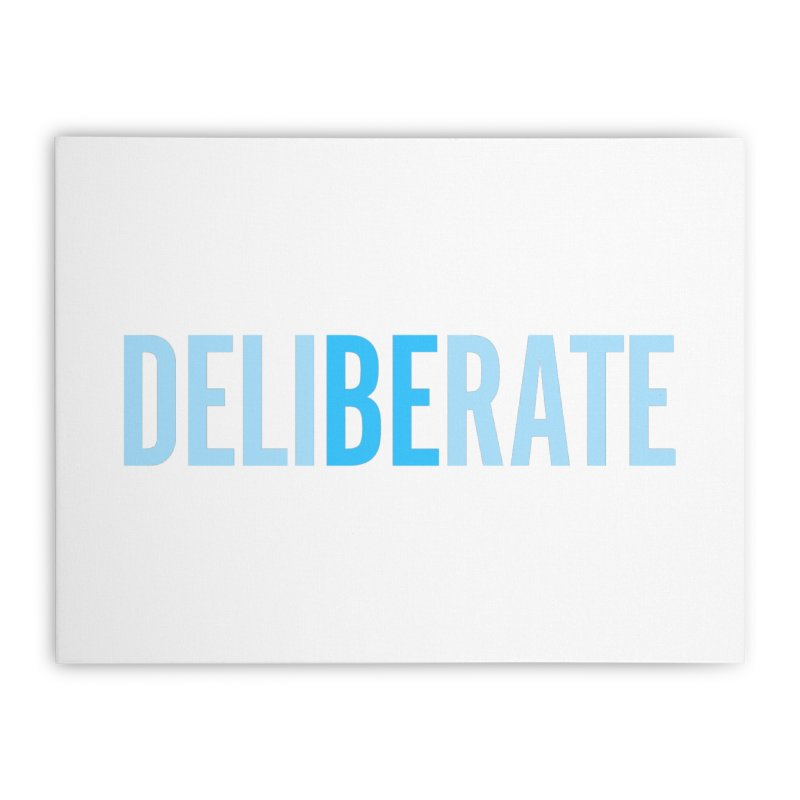 Be Deliberate Home Stretched Canvas by bedeliberate's Artist Shop