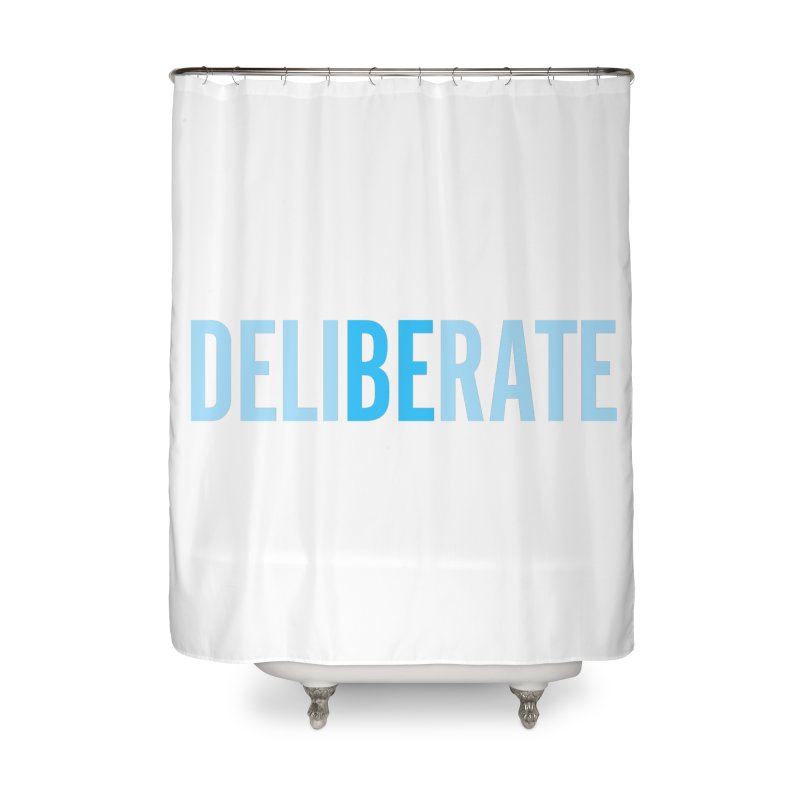 Be Deliberate Home Shower Curtain by bedeliberate's Artist Shop
