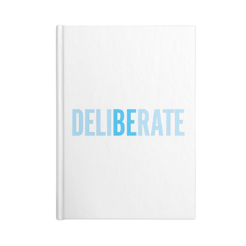 Be Deliberate Accessories Lined Journal Notebook by bedeliberate's Artist Shop