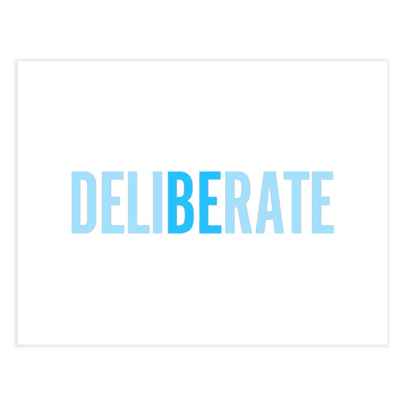 Be Deliberate Home Fine Art Print by bedeliberate's Artist Shop