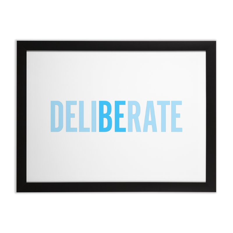 Be Deliberate Home Framed Fine Art Print by bedeliberate's Artist Shop