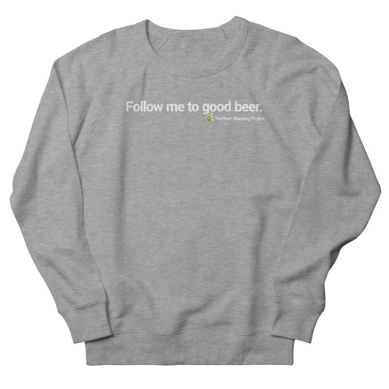 Follow me to good beer. Women's French Terry Sweatshirt by The Beer Mapping Shop