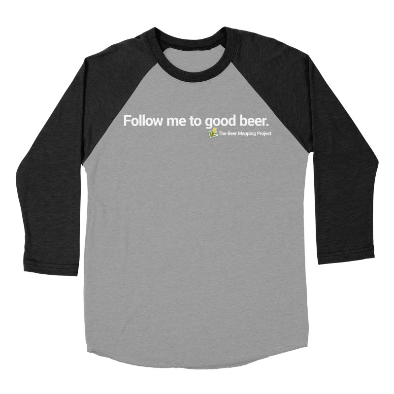 Follow me to good beer. Women's Baseball Triblend Longsleeve T-Shirt by The Beer Mapping Shop
