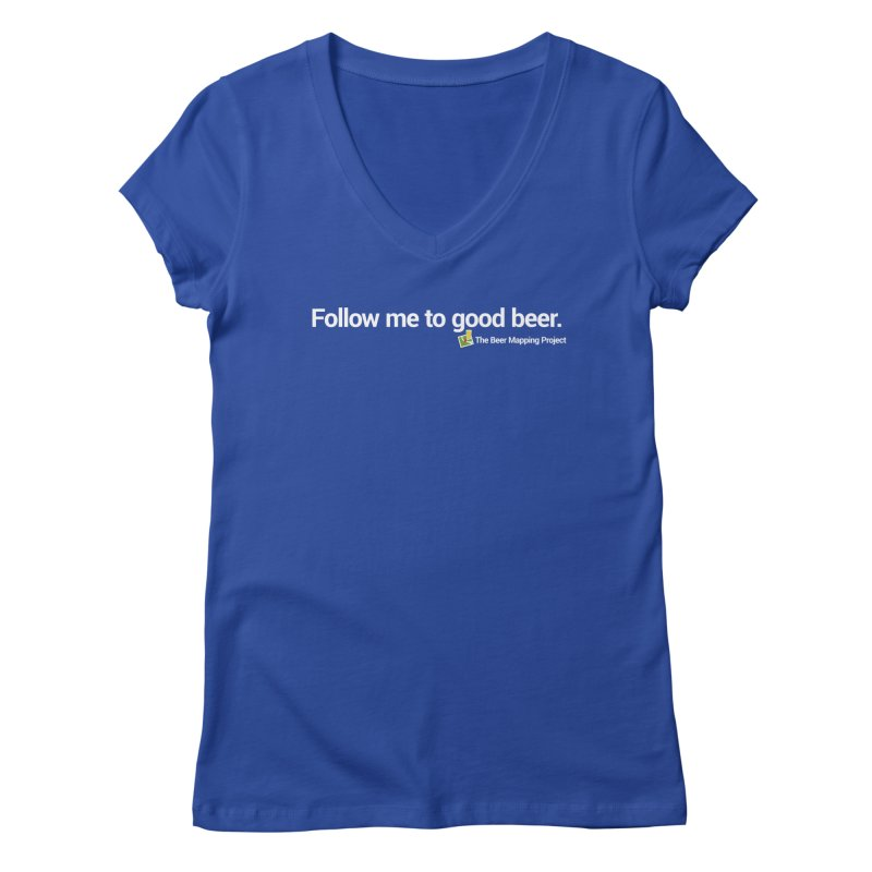 Follow me to good beer. Women's Regular V-Neck by The Beer Mapping Shop