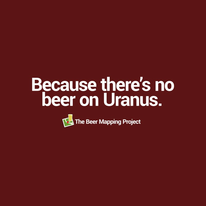 Because there's no beer on Uranus. Men's T-Shirt by The Beer Mapping Shop