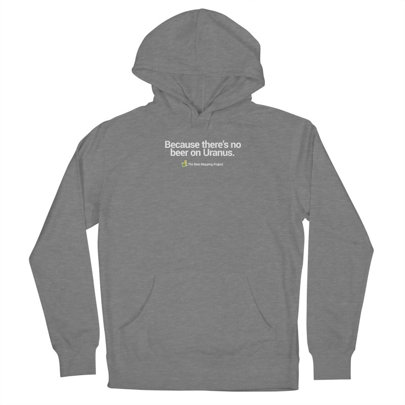 Because there's no beer on Uranus. Women's Pullover Hoody by The Beer Mapping Shop