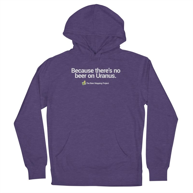 Because there's no beer on Uranus. Women's French Terry Pullover Hoody by The Beer Mapping Shop
