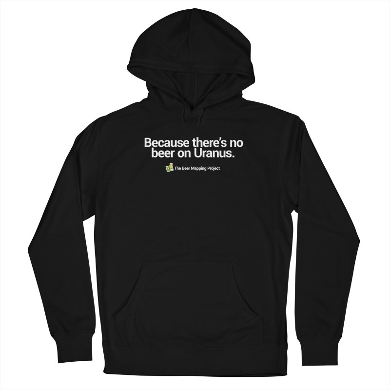 Because there's no beer on Uranus. Men's French Terry Pullover Hoody by The Beer Mapping Shop