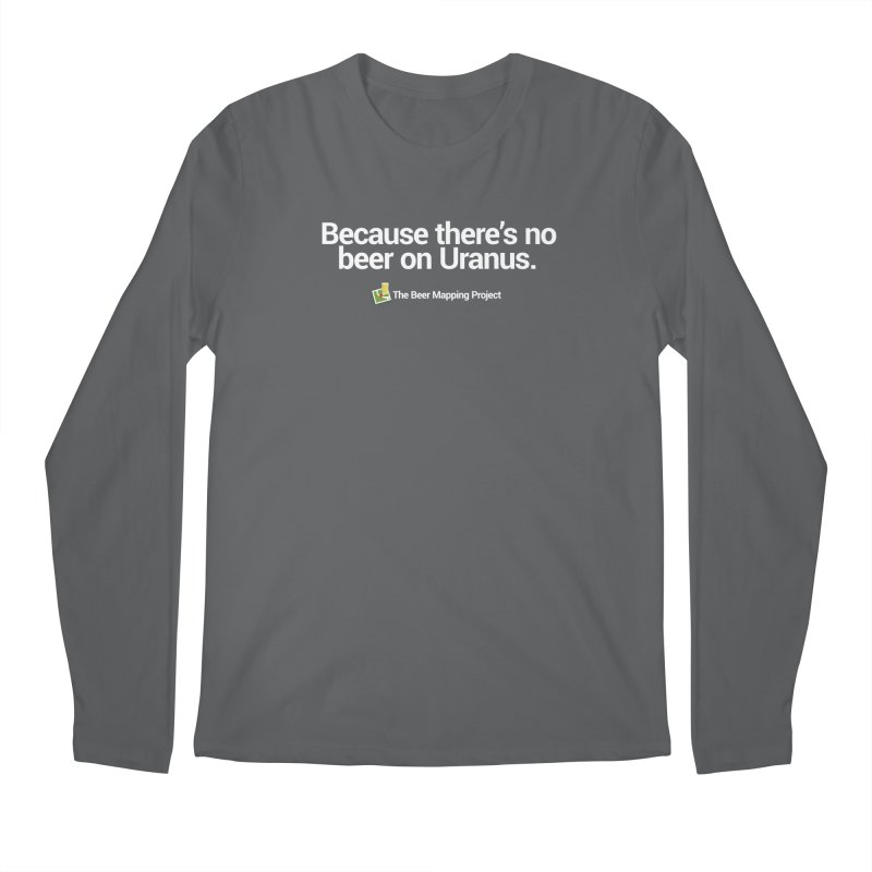 Because there's no beer on Uranus. Men's Longsleeve T-Shirt by The Beer Mapping Shop