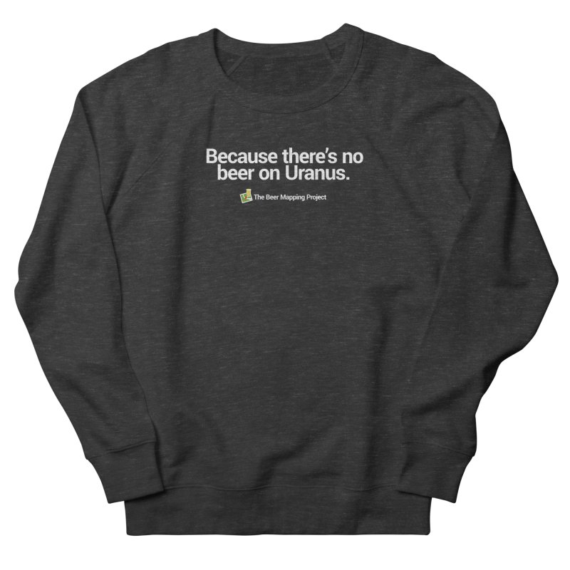 Because there's no beer on Uranus. Men's French Terry Sweatshirt by The Beer Mapping Shop