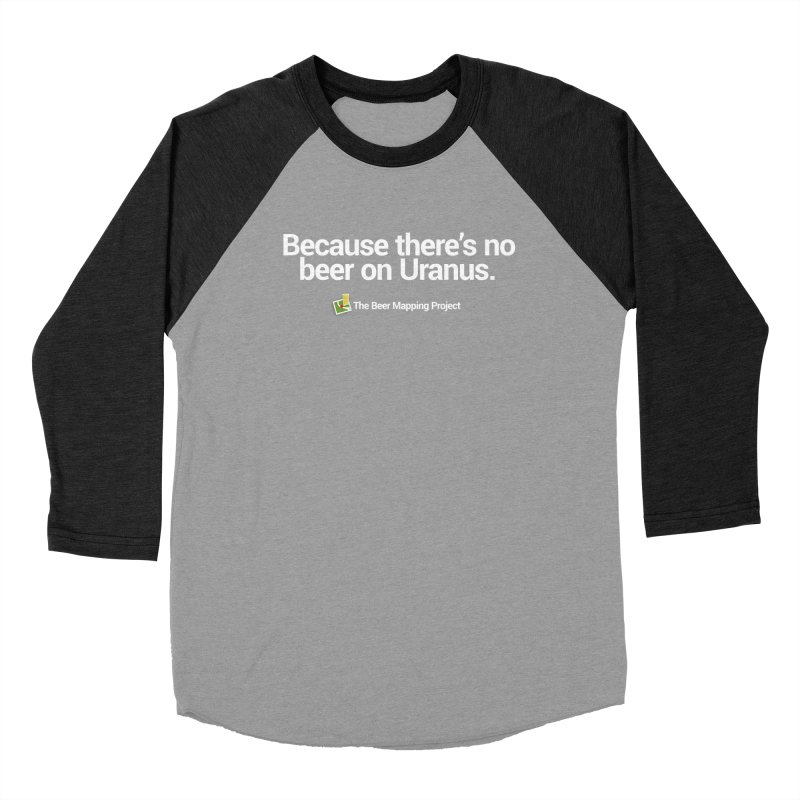 Because there's no beer on Uranus. Men's Baseball Triblend Longsleeve T-Shirt by The Beer Mapping Shop