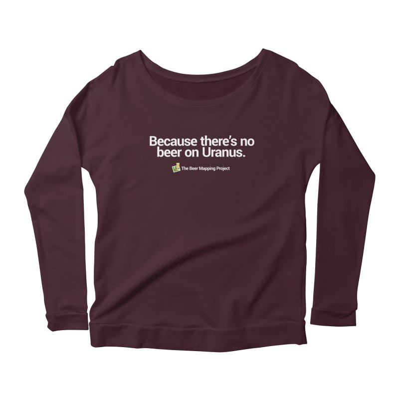 Because there's no beer on Uranus. Women's Scoop Neck Longsleeve T-Shirt by The Beer Mapping Shop