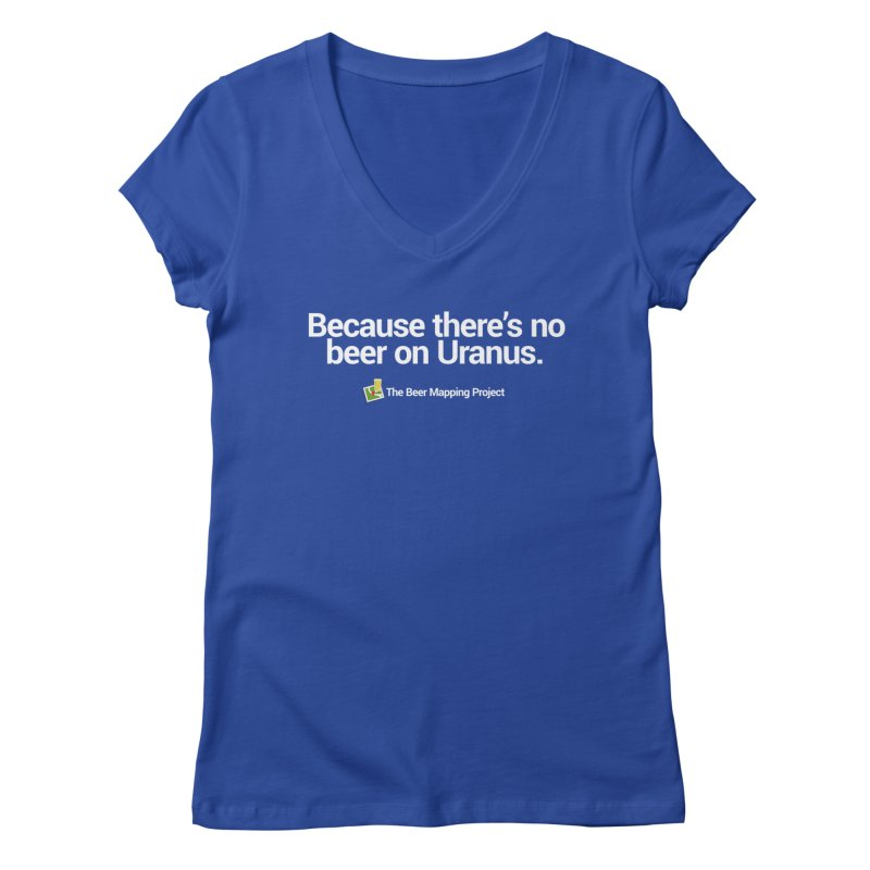 Because there's no beer on Uranus. Women's Regular V-Neck by The Beer Mapping Shop
