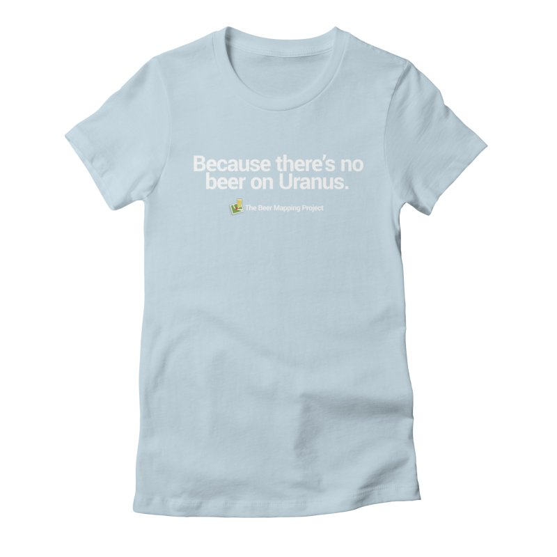 Because there's no beer on Uranus. Women's Fitted T-Shirt by The Beer Mapping Shop
