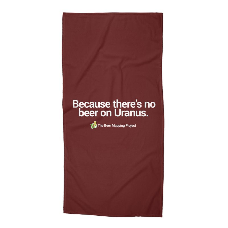 Because there's no beer on Uranus. Accessories Beach Towel by The Beer Mapping Shop
