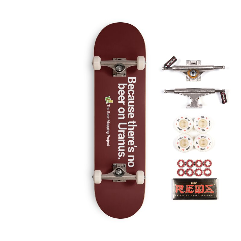 Because there's no beer on Uranus. Accessories Complete - Pro Skateboard by The Beer Mapping Shop