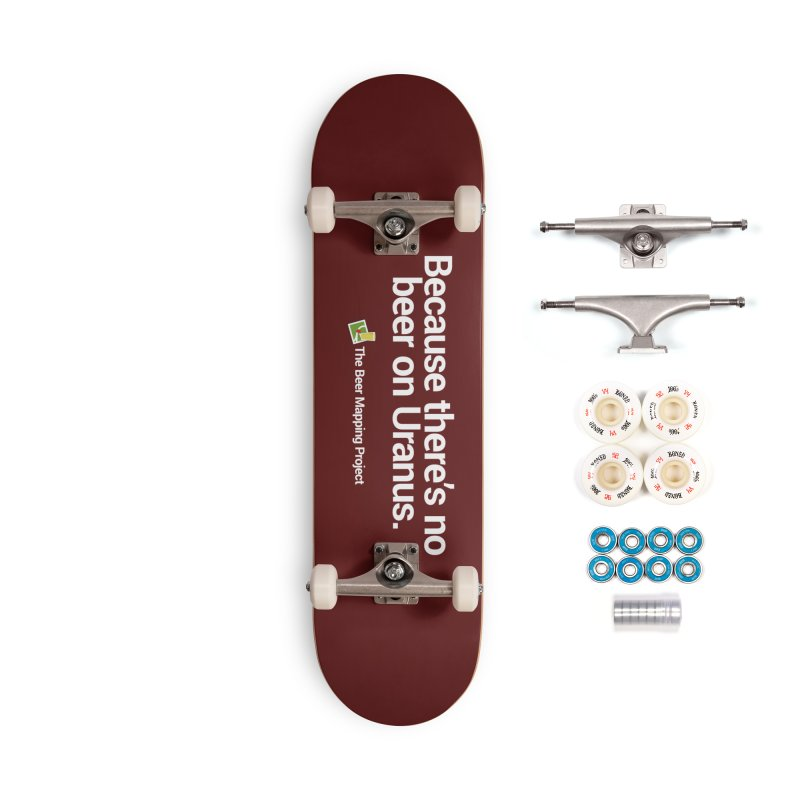 Because there's no beer on Uranus. Accessories Complete - Premium Skateboard by The Beer Mapping Shop