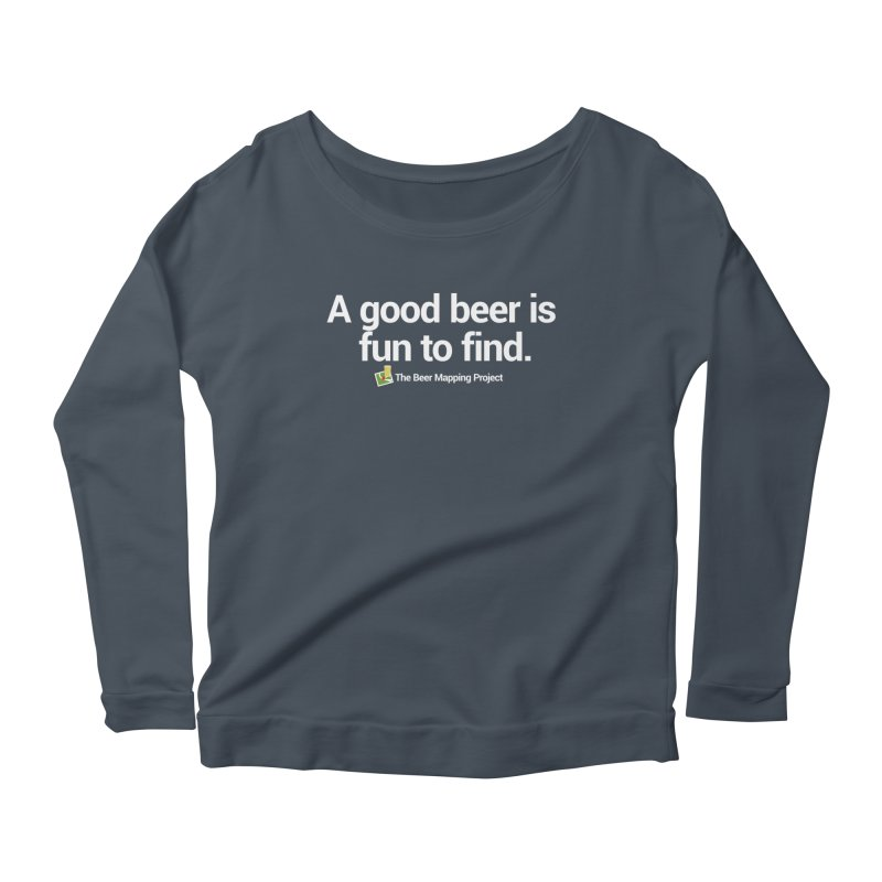 A good beer is fun to find.  Women's Scoop Neck Longsleeve T-Shirt by The Beer Mapping Shop