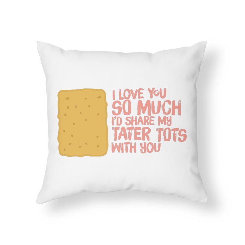 tater tot love Home Throw Pillow by Beers All Round