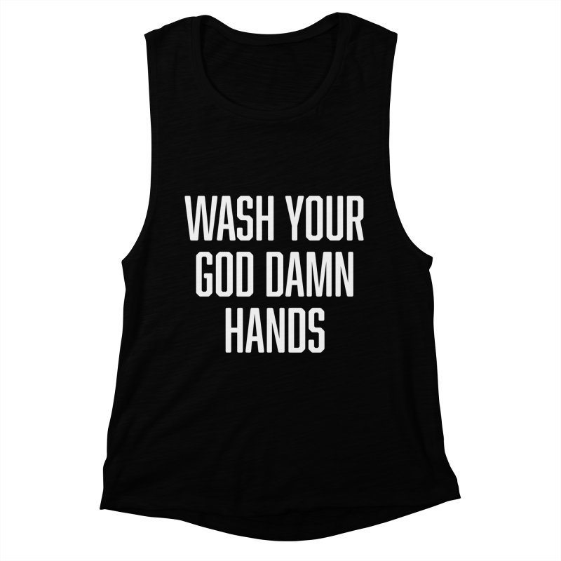 Wash your God Damn hands Women's Muscle Tank by Beers All Round