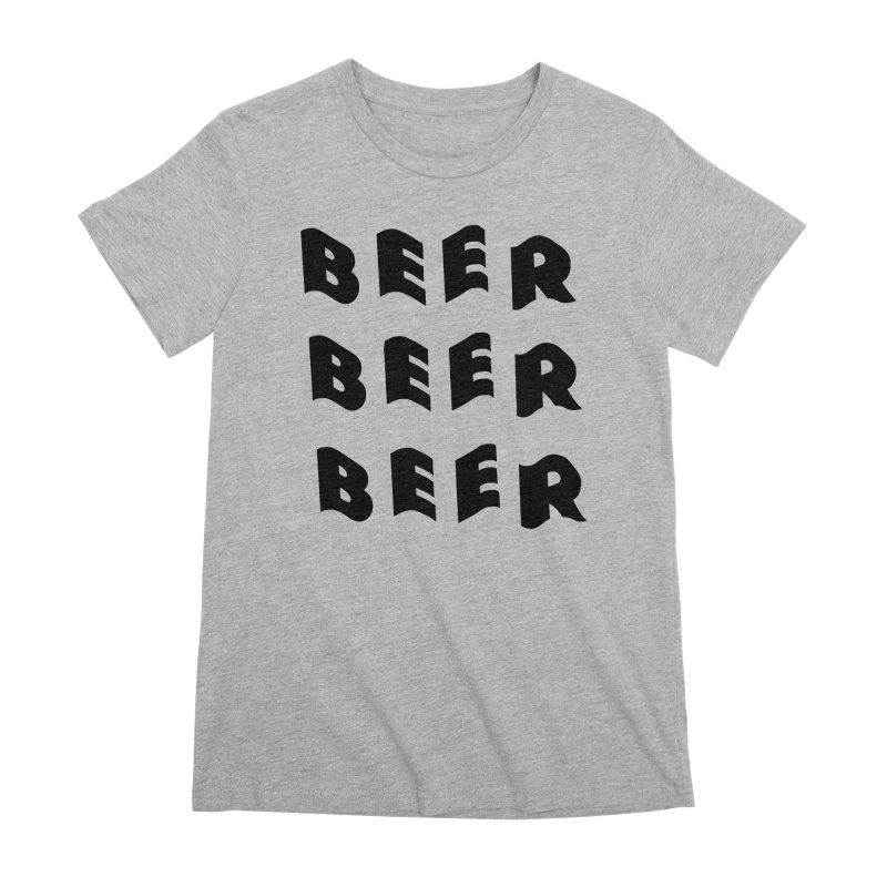 Beer, Beer and more Beer Women's Premium T-Shirt by Beers All Round