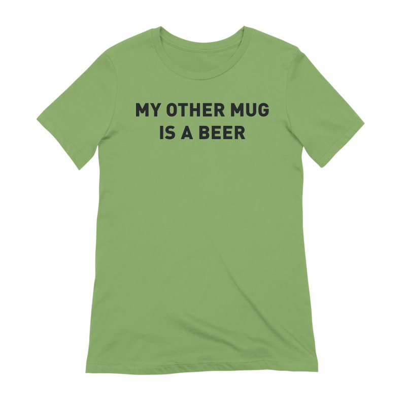My other mug is a beer Women's Extra Soft T-Shirt by Beers All Round