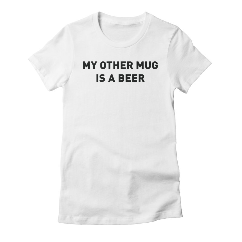My other mug is a beer Women's Fitted T-Shirt by Beers All Round