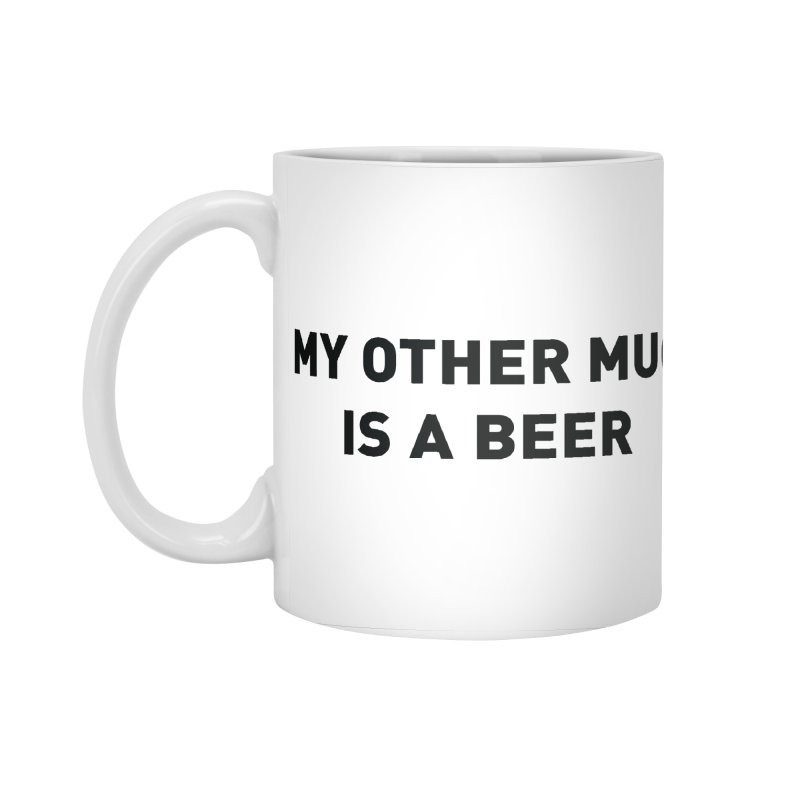 My other mug is a beer Accessories Standard Mug by Beers All Round