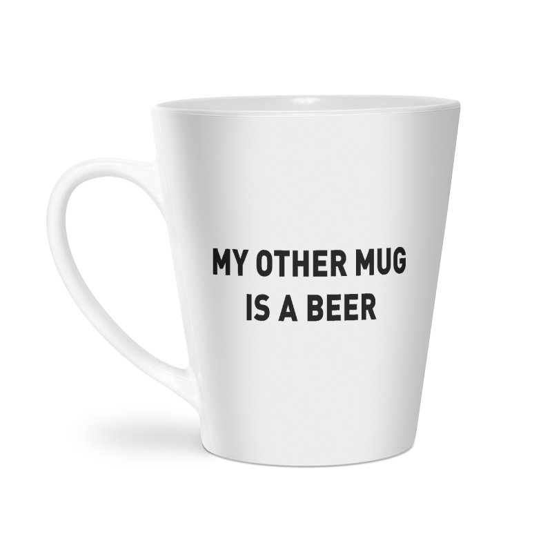 My other mug is a beer Accessories Mug by Beers All Round