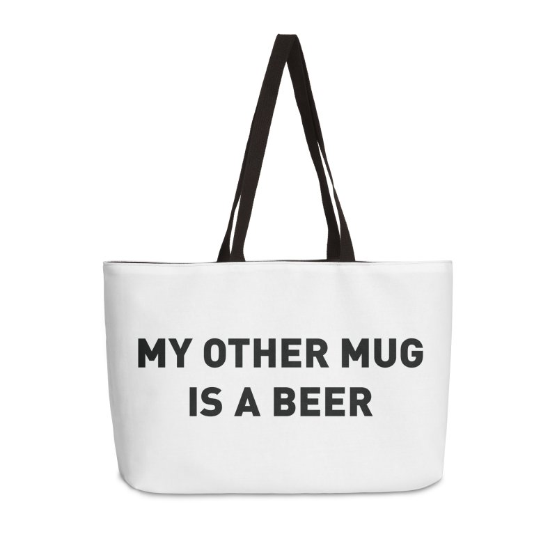My other mug is a beer Accessories Weekender Bag Bag by Beers All Round