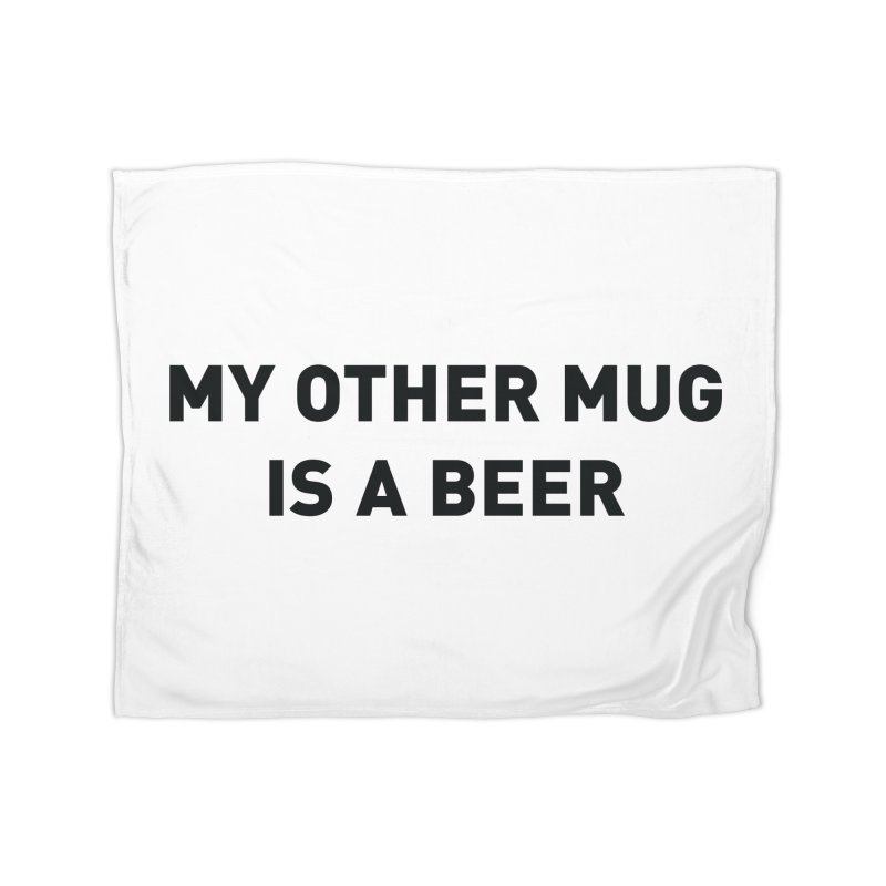 My other mug is a beer Home Fleece Blanket Blanket by Beers All Round