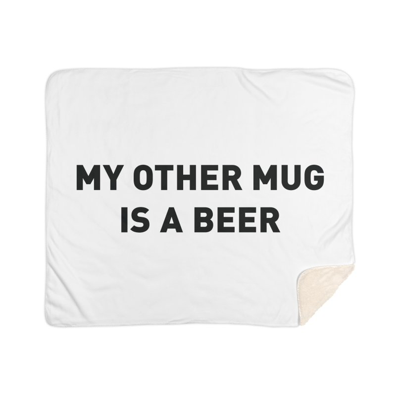My other mug is a beer Home Blanket by Beers All Round