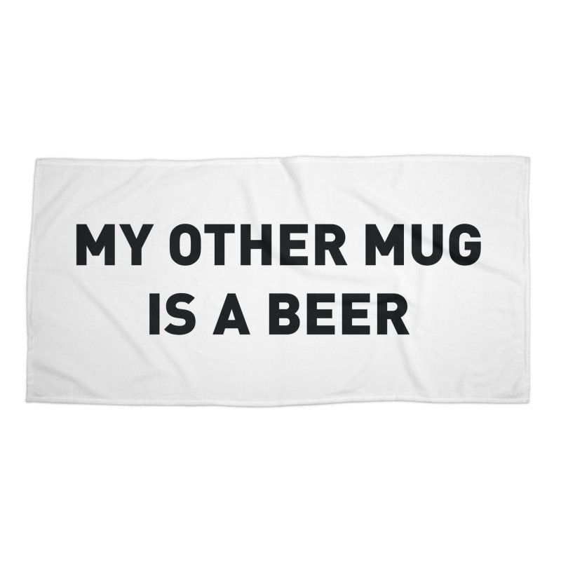 My other mug is a beer Accessories Beach Towel by Beers All Round