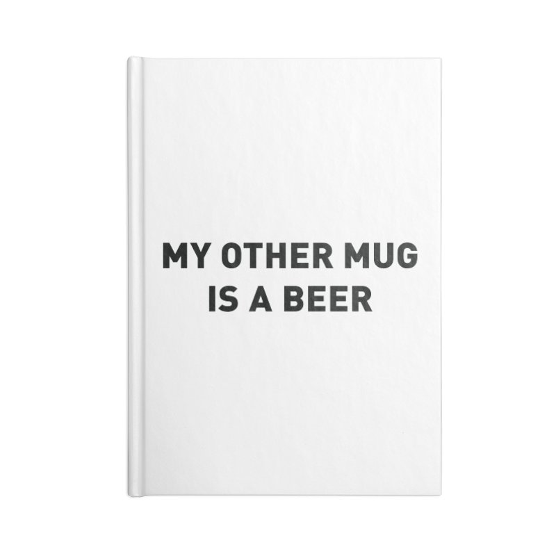 My other mug is a beer Accessories Lined Journal Notebook by Beers All Round