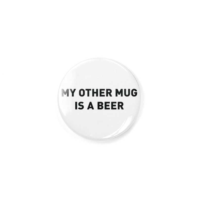 My other mug is a beer Accessories Button by Beers All Round