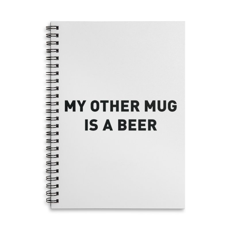 My other mug is a beer Accessories Lined Spiral Notebook by Beers All Round