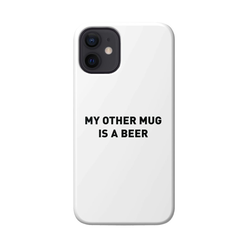 My other mug is a beer Accessories Phone Case by Beers All Round