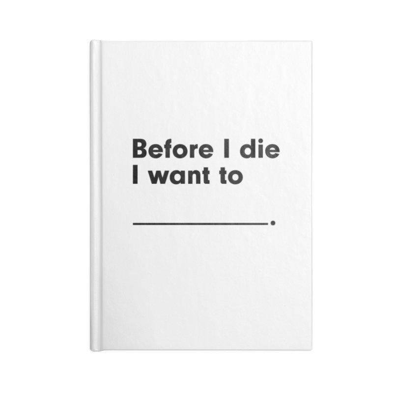 Before I Die in Blank Journal Notebook by Before I Die