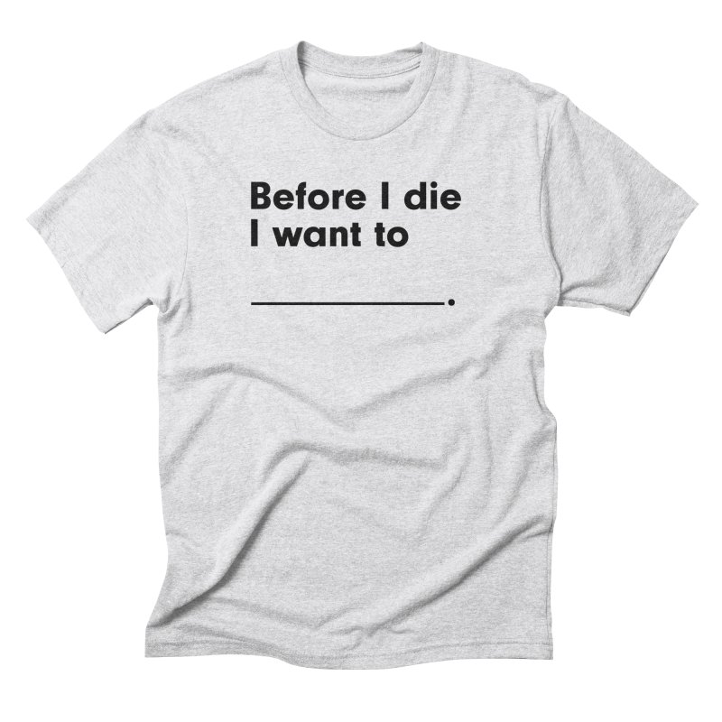Before I Die in Men's Triblend T-Shirt Heather White by Before I Die