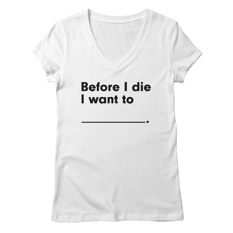 Before I Die in Women's Regular V-Neck White by Before I Die