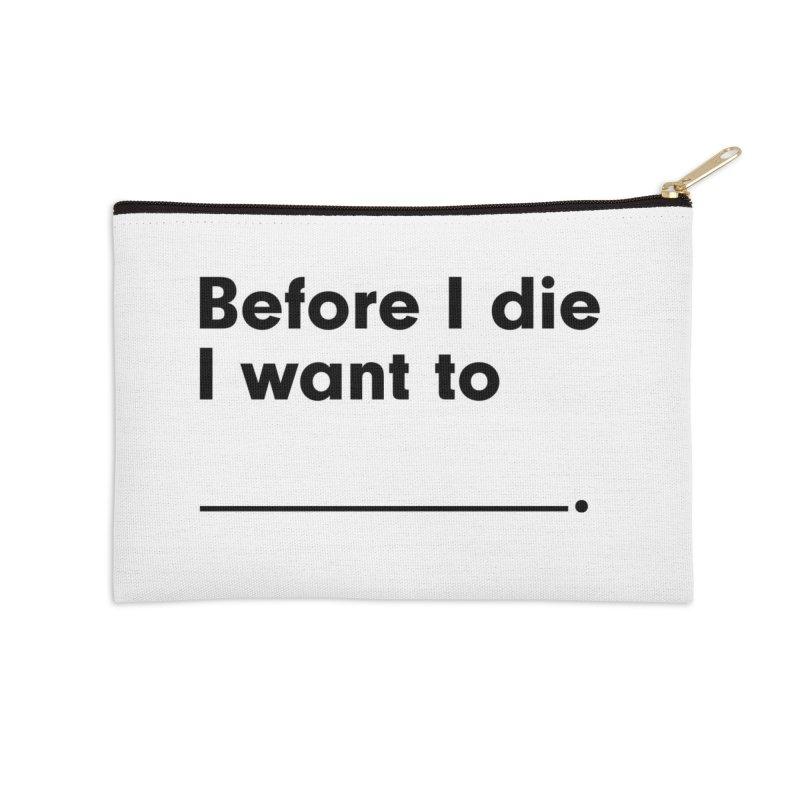 Before I Die in Zip Pouch by Before I Die