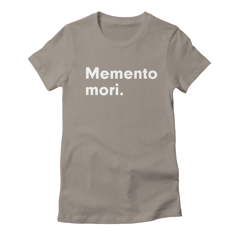 Memento Mori in Women's Fitted T-Shirt Warm Grey by Before I Die