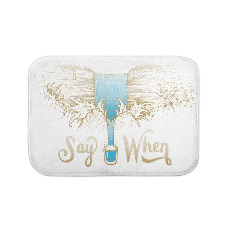 Say When Home Bath Mat by bellyup's Artist Shop
