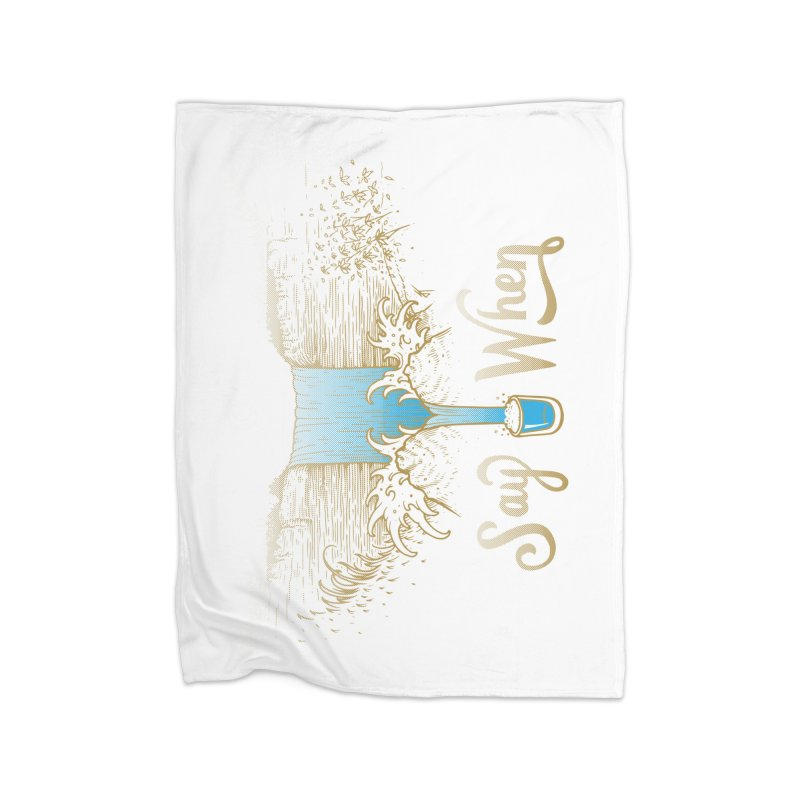 Say When Home Fleece Blanket Blanket by bellyup's Artist Shop