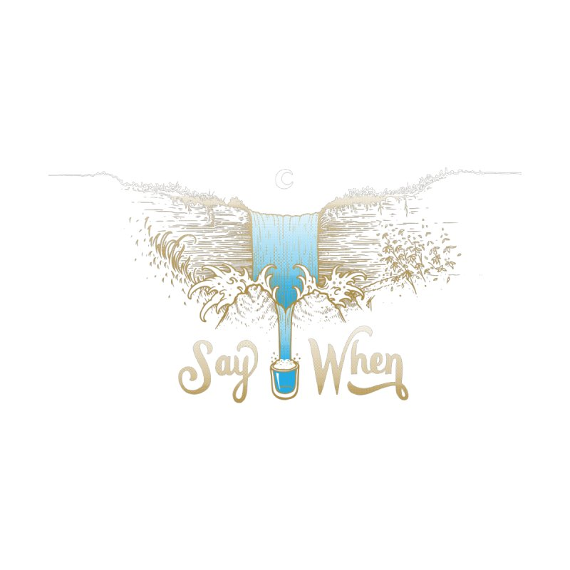 Say When Women's T-Shirt by bellyup's Artist Shop