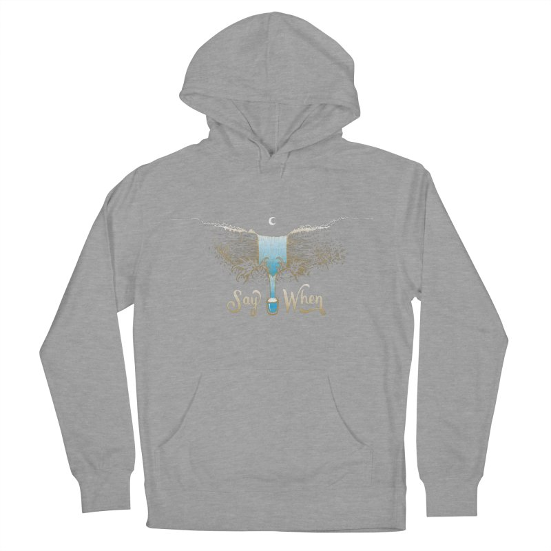 Say When Women's Pullover Hoody by bellyup's Artist Shop