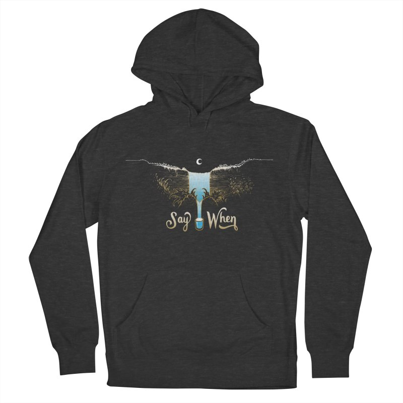 Say When Men's Pullover Hoody by bellyup's Artist Shop